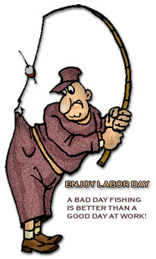 fishing on Labor Day - a bad day fishing is better than a good day at work